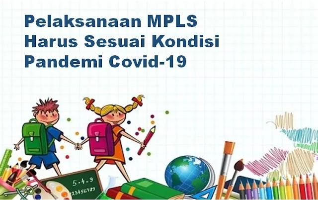 Pelaksanaan MPLS Tahun Ajaran 2021/2022 harus menyesuaikan kondisi pandemi Covid-19