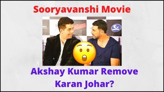 Akshay Kumar Removed Karan Johar Name From Sooryavanshi Movie?