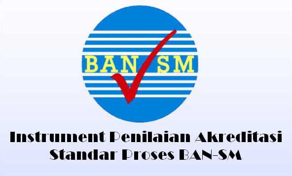 Instrument Akreditasi Standar Proses BAN-SM Beserta Bukti Fisiknya