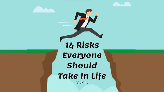 14 Risks Everyone Should Take In Life
