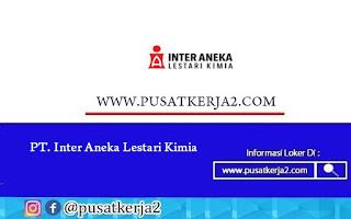 Loker Terbaru Lulusan SMA SMK Juli 2020 di PT Inter Aneka Lestari Kimia