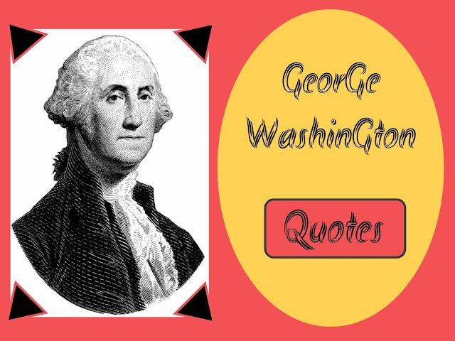 george washington quotes,जॉर्ज वॉशिंगटन उद्धरण हिंदी में