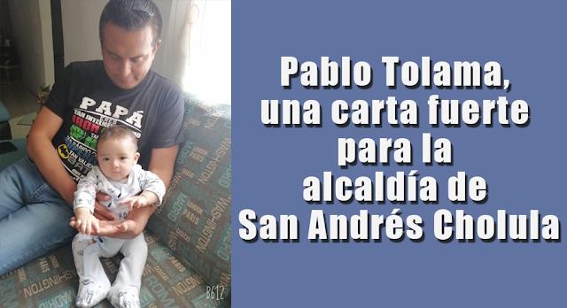 Pablo Tolama, una carta fuerte para la alcaldía de San Andrés Cholula
