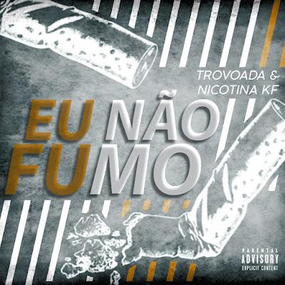Trovoada & Nikotina KF - Eu Não Fumo (2018) [Download]