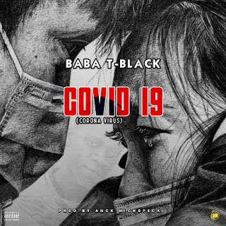 [Music] Baba t-black - covid19 corona virus (freestyle)
