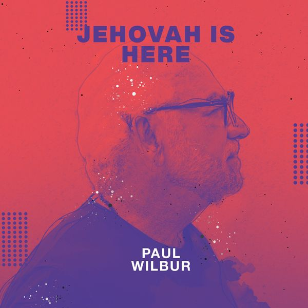 Paul Wilbur – Jehovah Is Here (Single) 2021 (Exclusivo WC)