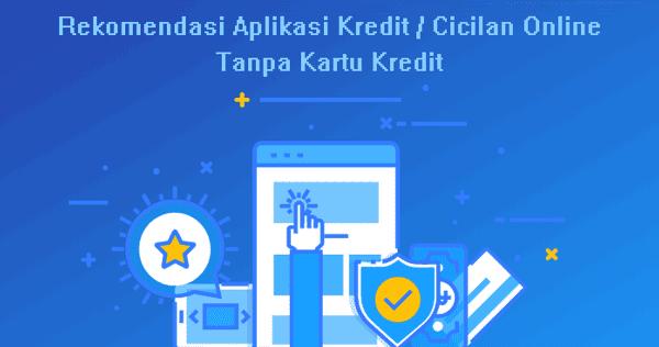 Aplikasi Dan Layanan Kredit Cicilan Barang Secara Online Tanpa Kartu Kredit Terbaik Abi Awam Bicara