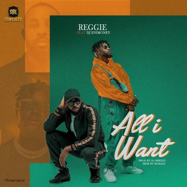 Music : Reggie ft. Dj Enimoney - All I Want