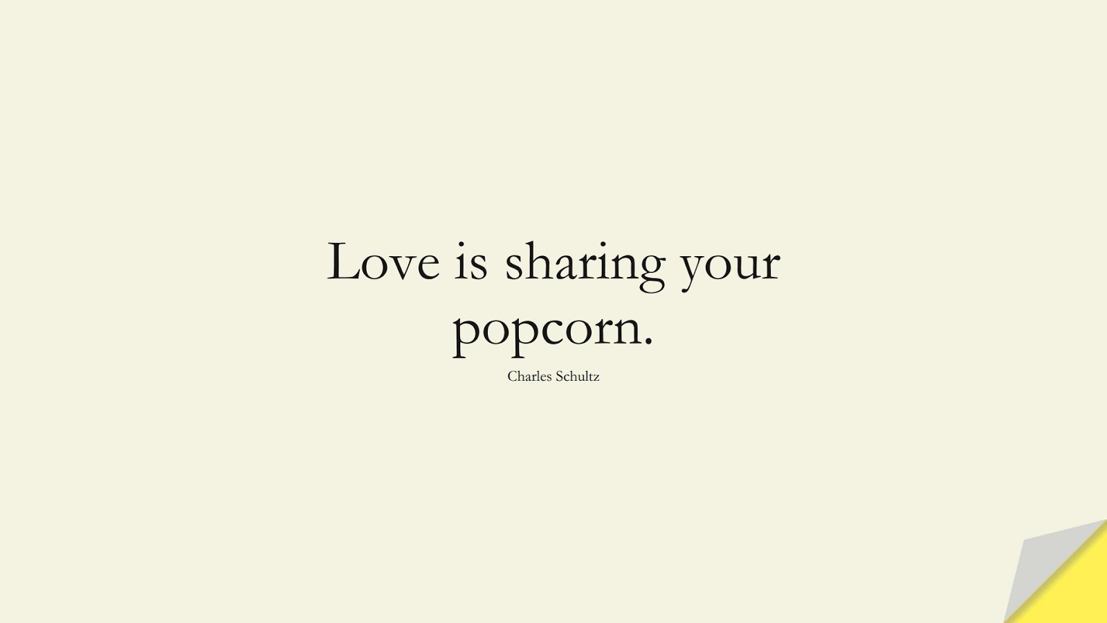 Love is sharing your popcorn. (Charles Schultz);  #LoveQuotes