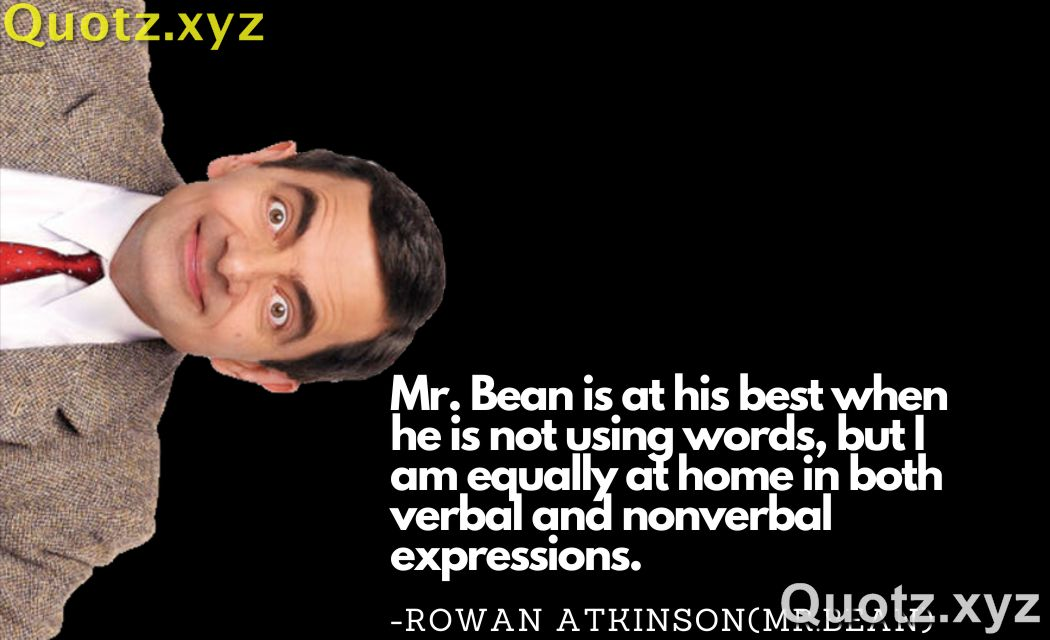 Best 20+ Mr.Bean(Rowan Atkinson) Funny And Best Quotes To Inspire You| Quotes by Rowan Atkinson