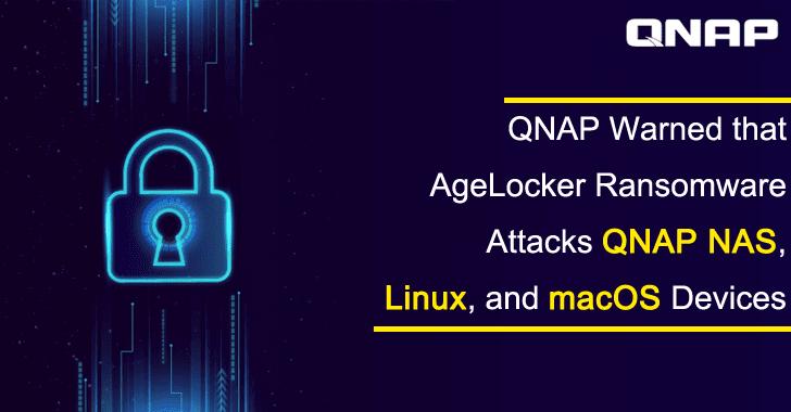 QNAP Warned that AgeLocker Ransomware Attacks QNAP NAS, Linux, and macOS Devices