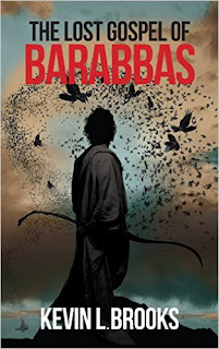 The Lost Gospel of Barabbas: The Thirteenth Apostle by Kevin L. Brooks