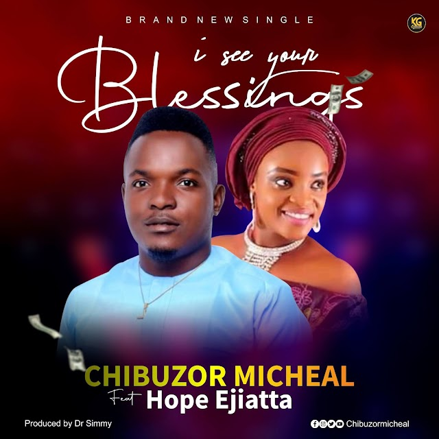 Music: I See Your Blessings - Chibuzor Micheal Feat Hope Ejiatta