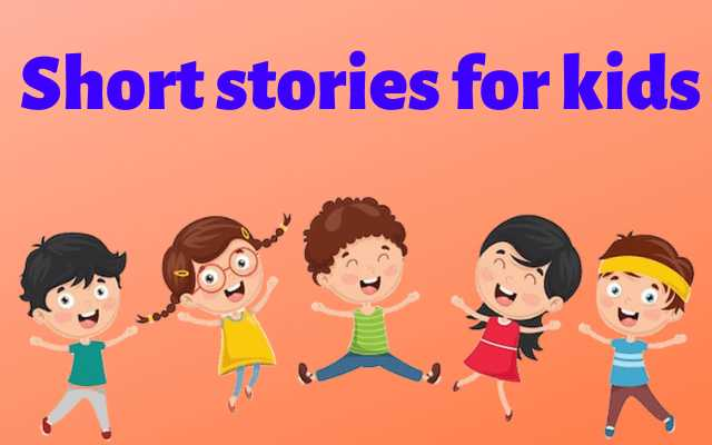 Short stories for kids, moral stories for kids, story for kids in english
