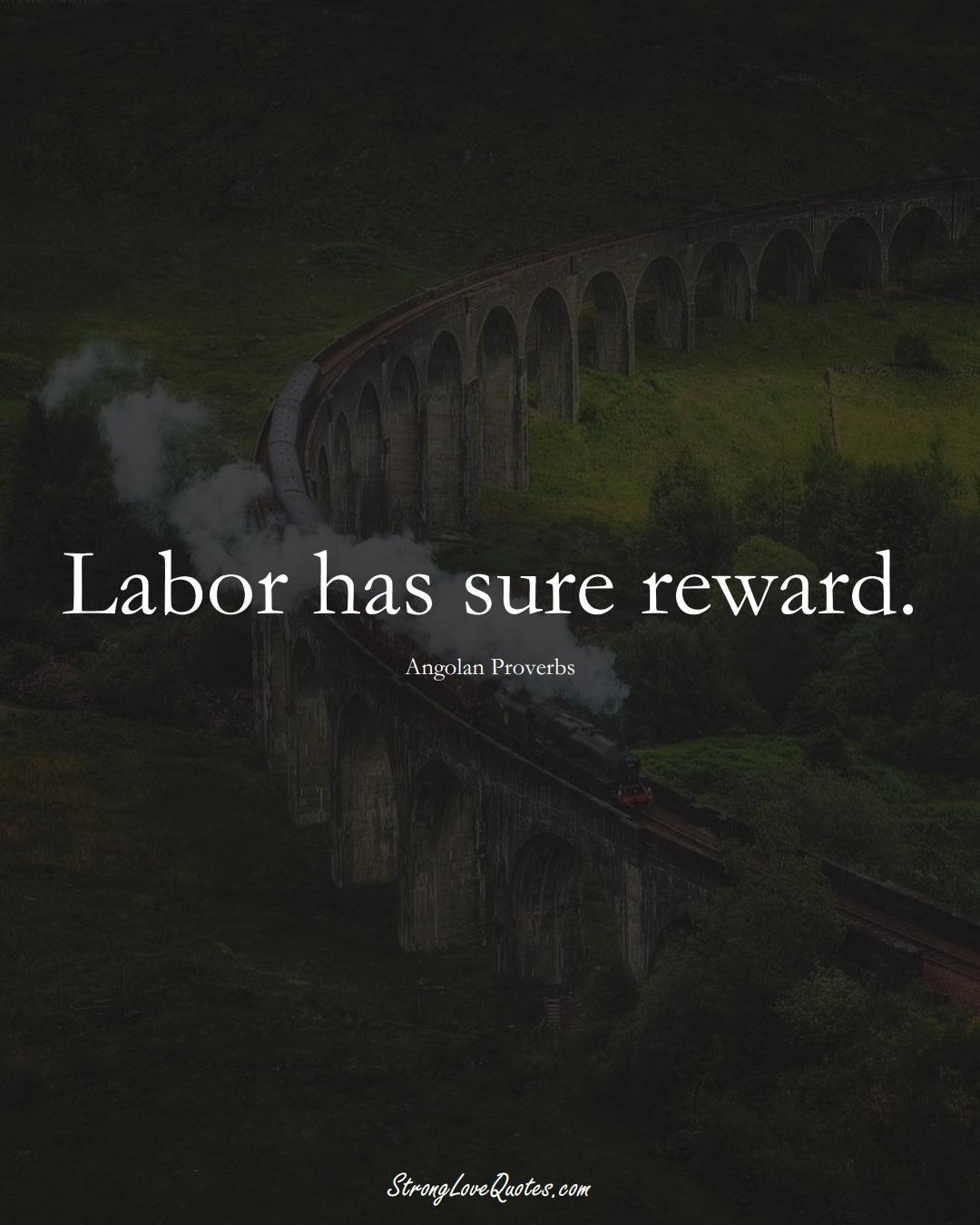 Labor has sure reward. (Angolan Sayings);  #AfricanSayings