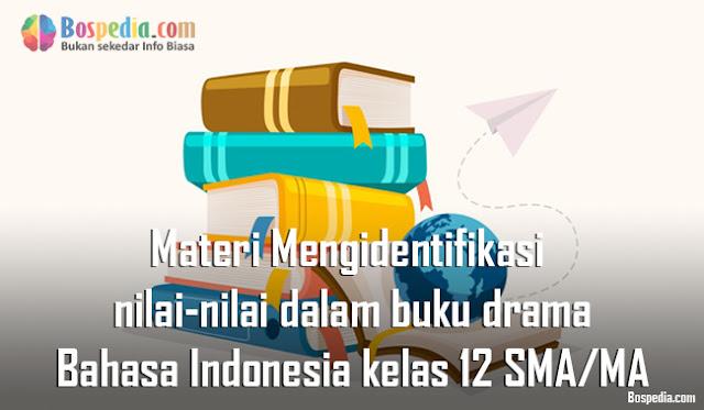 Materi Mengidentifikasi nilai-nilai dalam buku drama (fiksi) Mapel Bahasa Indonesia kelas 12 SMA/MA