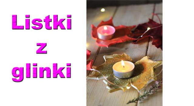 Listki świeczniki z glinki-krok po kroku