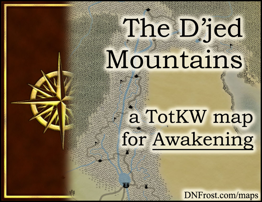 The D'jed Mountains: roof of the world and home of the elves www.DNFrost.com/maps #TotKW A map for Awakening by D.N.Frost @DNFrost13 Part 7 of a series.