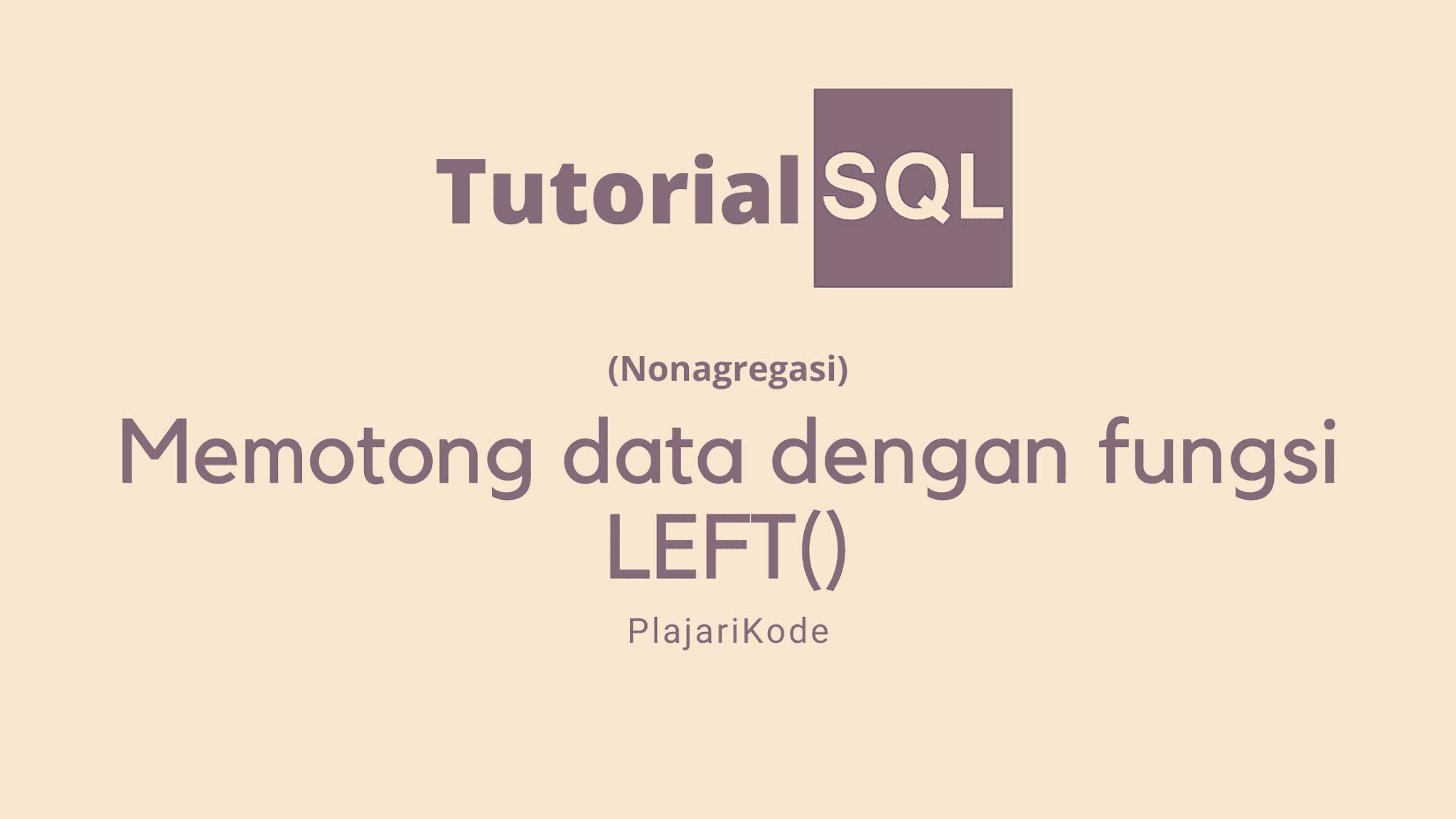 Belajar SQL - Menggunakan fungsi LEFT() untuk memotong data pada SQL