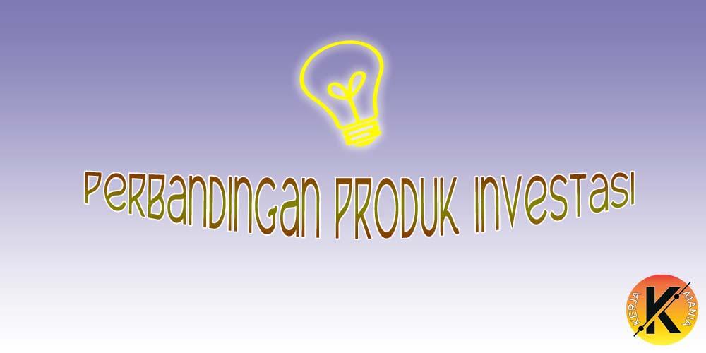 Perbandingan Produk Investasi