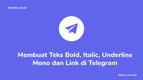 Cara Membuat Tulisan Bold, Italic, Dicoret, Underline, Mono dan Link di Telegram