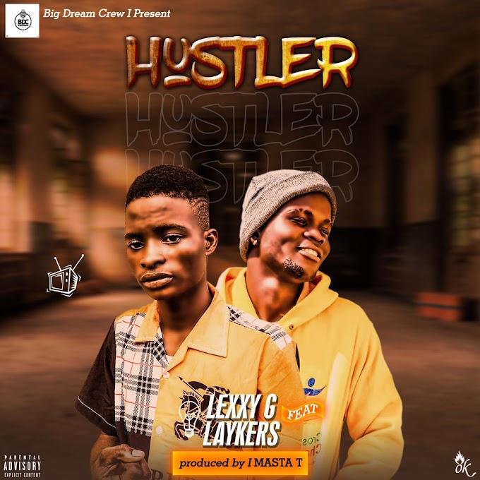 Music: Lexxy G - Hustler Ft.  Laykers