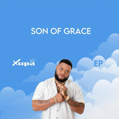 Xupa - Son Of Grace (EP - Stream Links)
