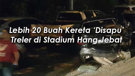 Lebih 20 Buah Kereta Dilanggar di Stadium Hang Jebat