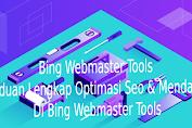 Bing Webmaster Tools : Panduan Lengkap Langkah - Langkah Mendaftar Di Bing Webmaster Tools