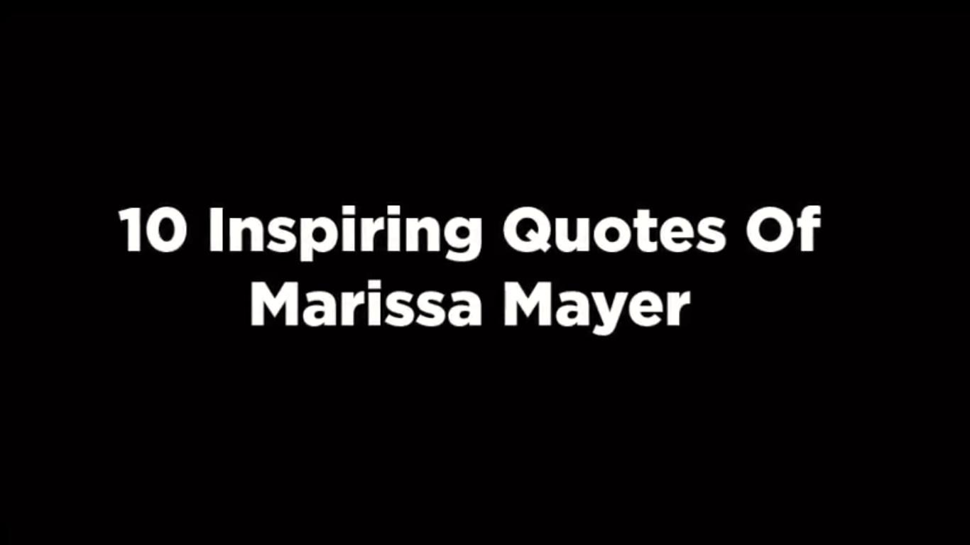 10 Inspiring Quotes Of Marissa Mayer [video]