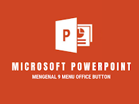 Mengenal 9 Menu Office Button Microsoft Office Power Point