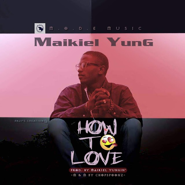 #MUSIC: HOW TO LOVE - MAIKIEL YUNG 🎶