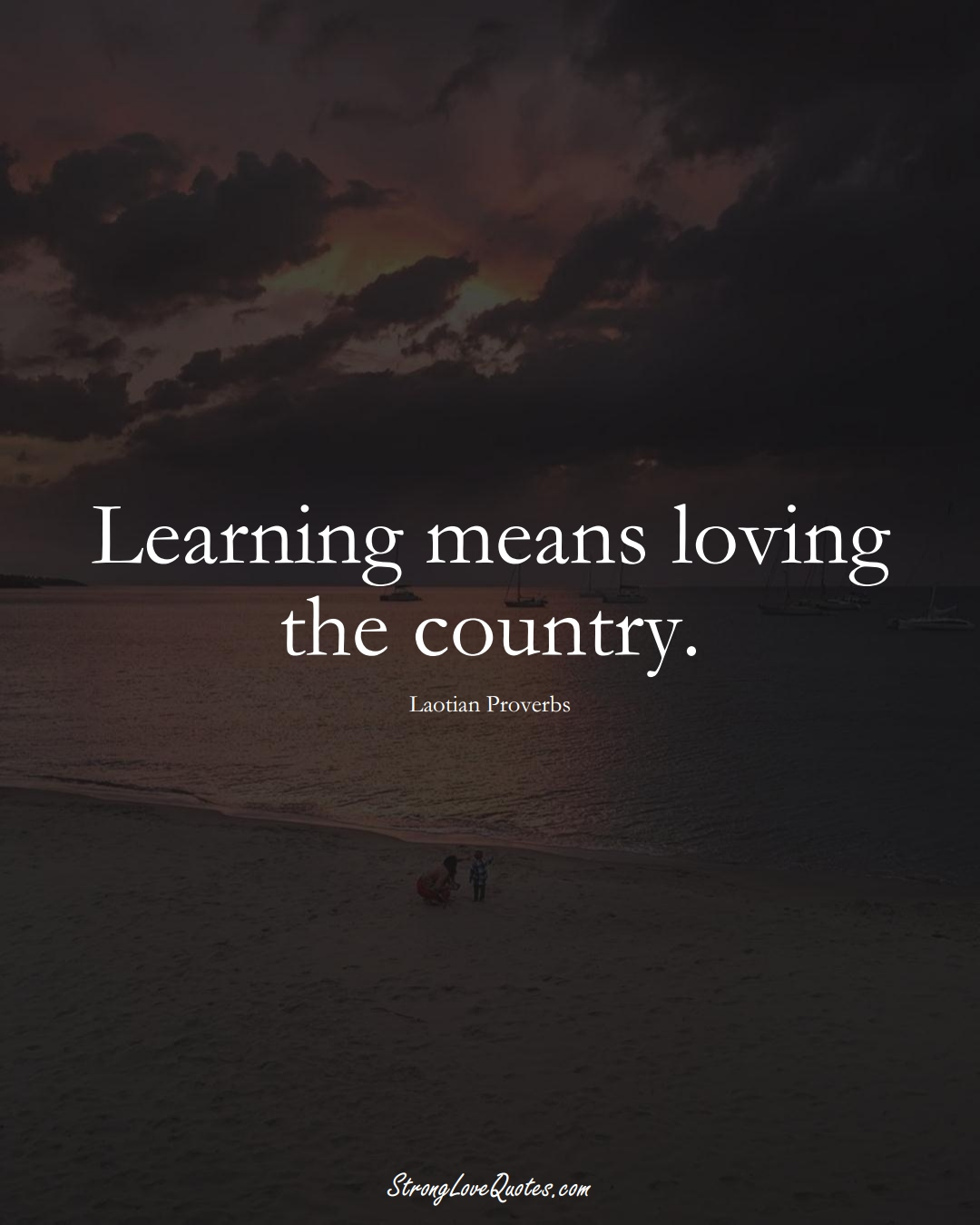 Learning means loving the country. (Laotian Sayings);  #aVarietyofCulturesSayings