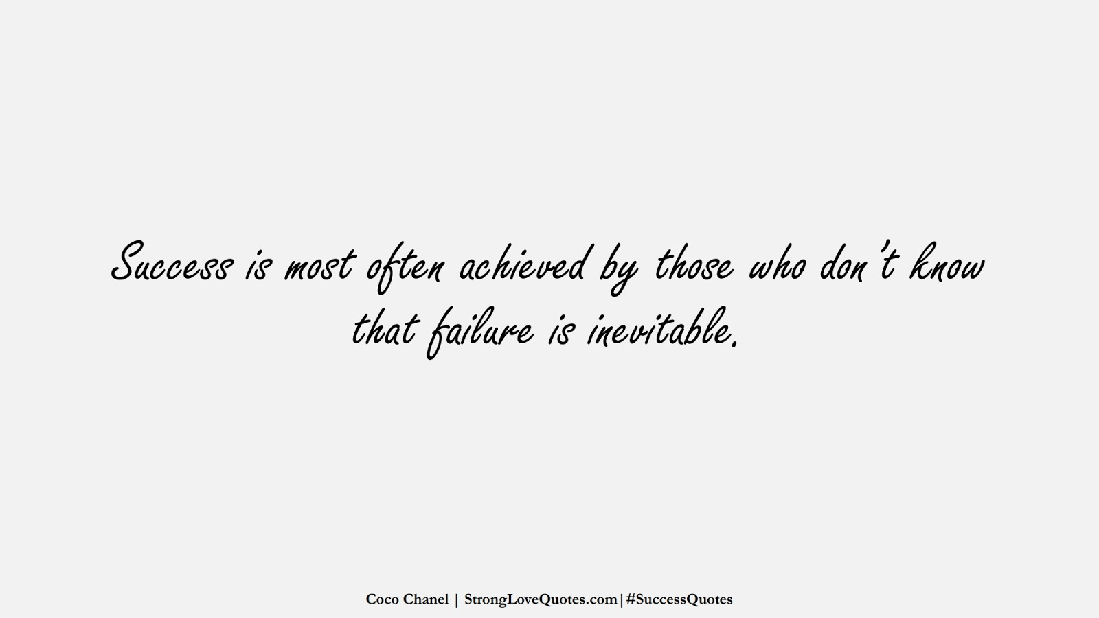 Success is most often achieved by those who don't know that failure is inevitable. (Coco Chanel);  #SuccessQuotes