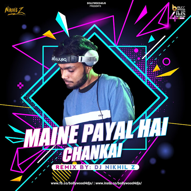 Maine Payal Hai Chankai (Remix) Dj Nikhil Z