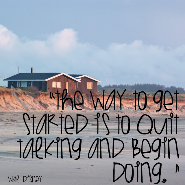 The way to get started is to quit talking and begind oing. - Walt Disney