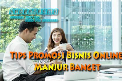 3 Tips Promosi Berbisnis Online Sangat Manjur
