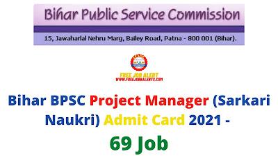 Sarkari Exam: Bihar BPSC Project Manager (Sarkari Naukri) Admit Card 2021 - 69 Job
