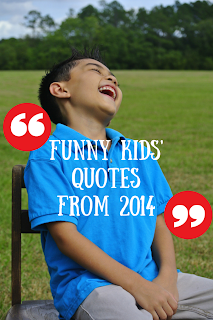 http://b-is4.blogspot.com/2015/01/funny-kids-quotes-from-2014.html