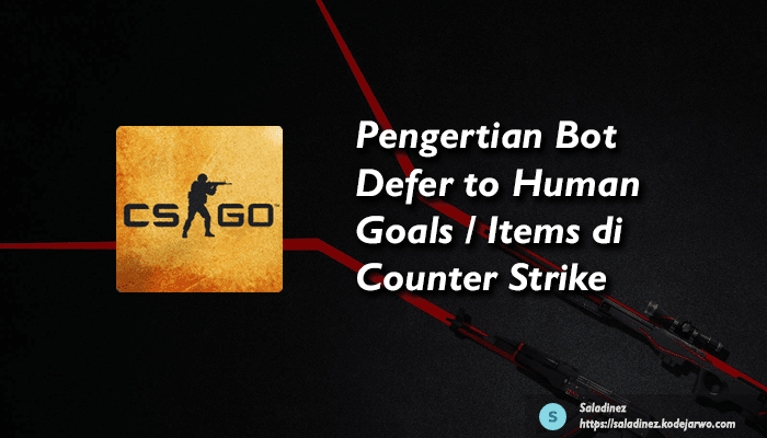 Pengertian Bot Defer to Human Goals / Items di Counter Strike 1.6 & CSGO