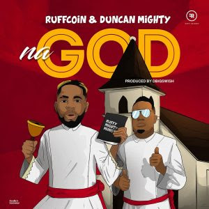 Ruffcoin – Na God (feat. Duncan Mighty) Mp3 Free Download