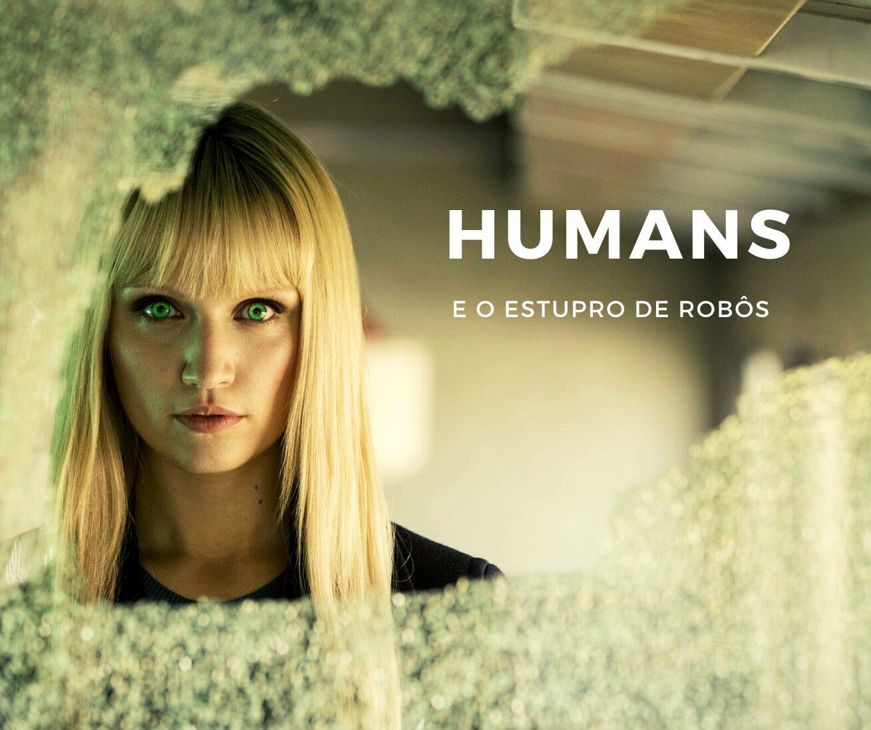 Humans e o estupro de robôs
