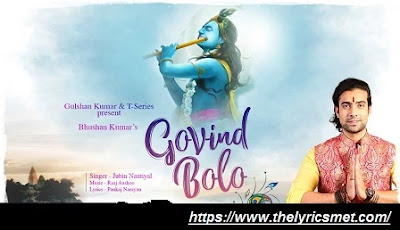 Govind Bolo Song Lyrics | Jubin Nautiyal | Raaj Aashoo | Aditya D, Pankaj N | Bhushan Kumar