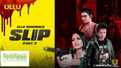 Slip Part 2 Ullu Web Series 2020 Watch Online Star Cast Crew & Review
