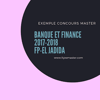 Exemple Concours Master Banque et Finance 2017-2018 Fp-El Jadida