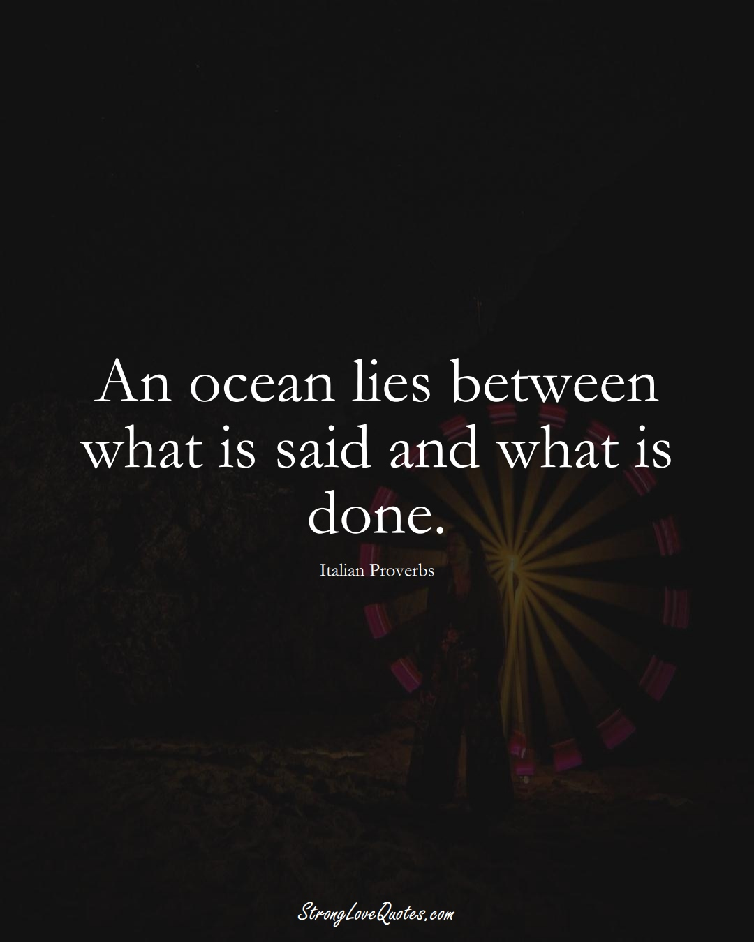 An ocean lies between what is said and what is done. (Italian Sayings);  #EuropeanSayings