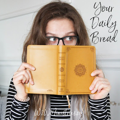 Your Daily Bread #w2wministries #Bible #dailybread #GodsWord