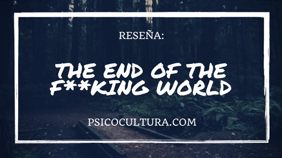Reseña: The end of the f ** king world