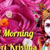 Top 10  Good Morning Jai Shri Krishna Ji Pictures, Images, greeting ,Photos for Whatsapp.