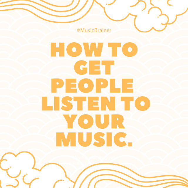 #MusicBrainer: 3 Steps To Get People To Listen To Your Music.